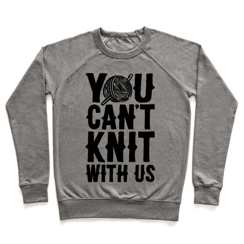 You Can't Knit With Us Pullover