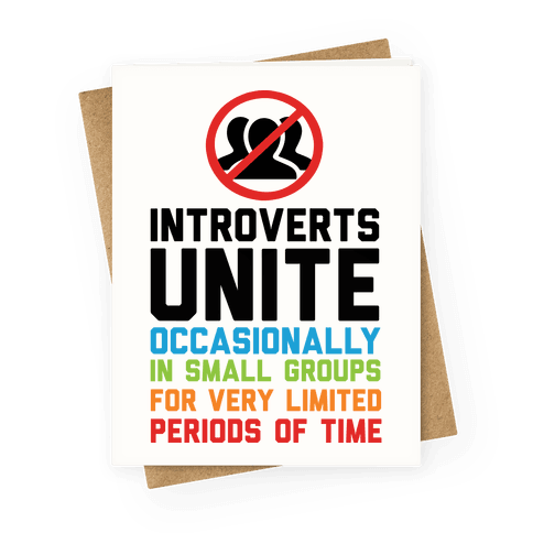 Introverts Unite Occasionally In Small Groups For Very Limited Periods Of Time Greeting Card