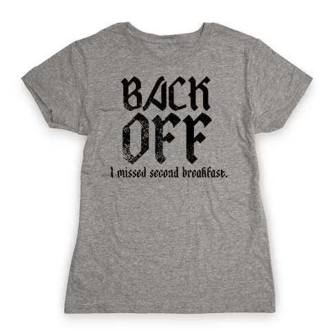 Back Off, I Missed Second Breakfast. Womens T-Shirt