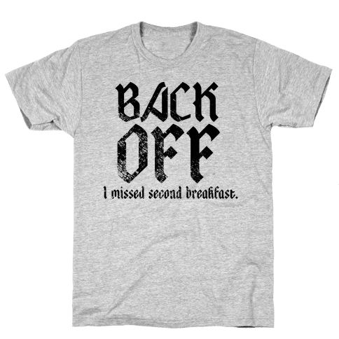 Back Off, I Missed Second Breakfast. Mens T-Shirt