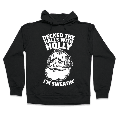 Decked the Halls With Holly I'm Sweatin' Hooded Sweatshirt