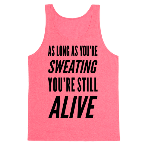 As Long As You're Sweating You're Still Alive Tank Top