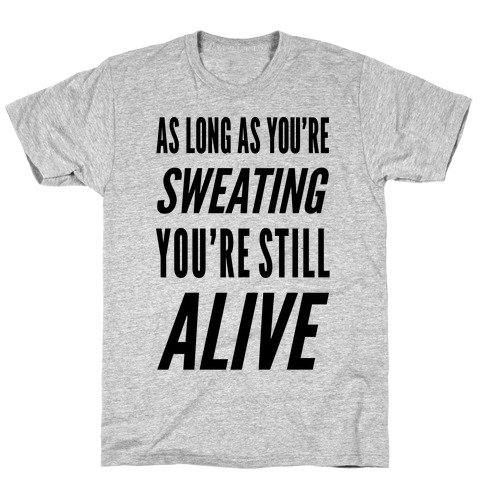 As Long As You're Sweating You're Still Alive T-Shirt