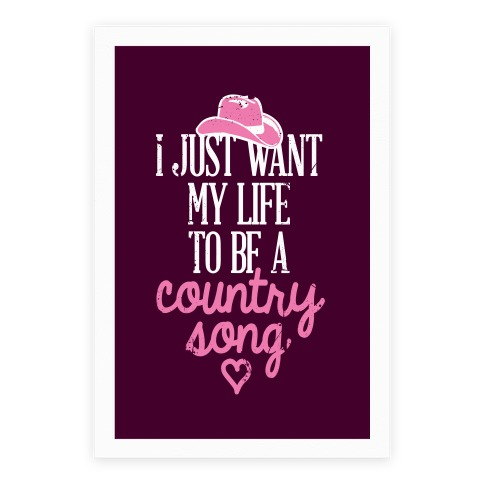 I Just Want My Life To Be A Country Song Poster