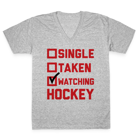Single Taken Watching Hockey V-Neck Tee Shirt