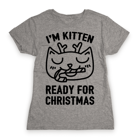 I'm Kitten Ready For Christmas Womens T-Shirt