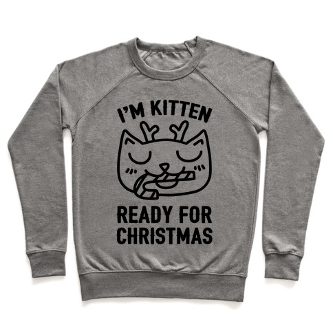 I'm Kitten Ready For Christmas Pullover