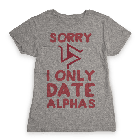 Sorry I Only Date Alphas Womens T-Shirt