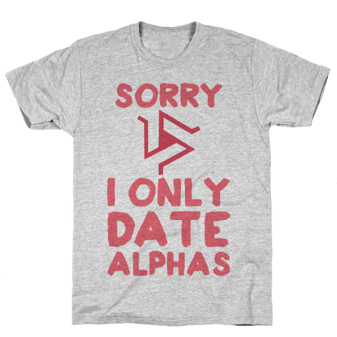Sorry I Only Date Alphas Mens T-Shirt