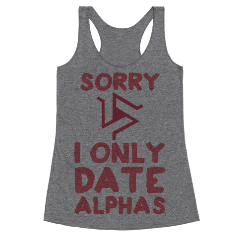 Sorry I Only Date Alphas Racerback Tank Top