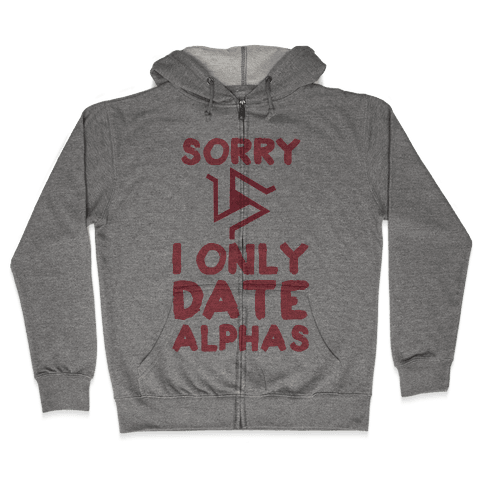 Sorry I Only Date Alphas Zip Hoodie
