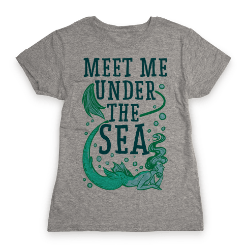 Meet Me Under the Sea Womens T-Shirt