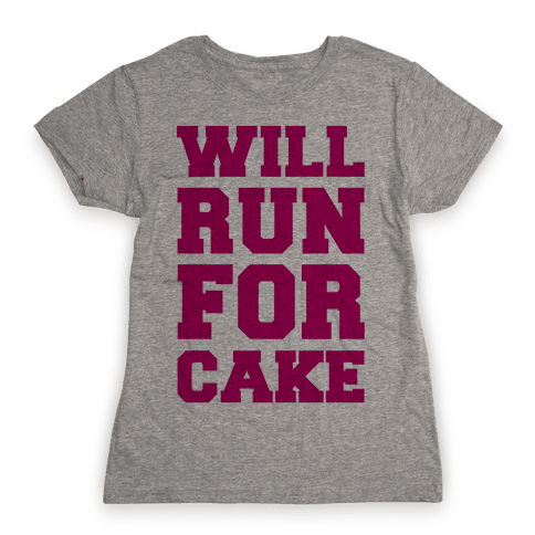 Will Run For Cake Womens T-Shirt