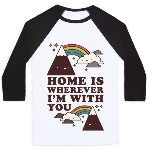 Home is Wherever I'm With You Baseball Tee