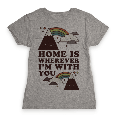 Home is Wherever I'm With You Womens T-Shirt