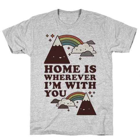 Home is Wherever I'm With You Mens T-Shirt
