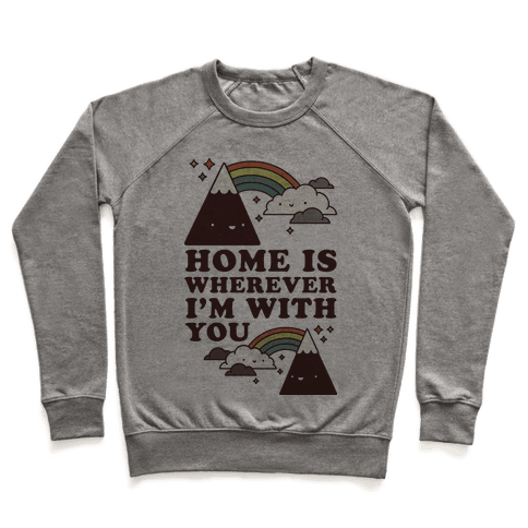 Home is Wherever I'm With You Pullover