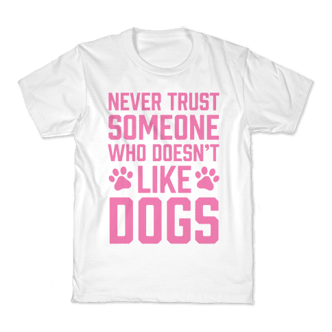 Never Trust Someone Who Doesn't Like Dogs Kids T-Shirt