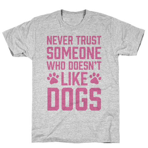 Never Trust Someone Who Doesn't Like Dogs Mens T-Shirt