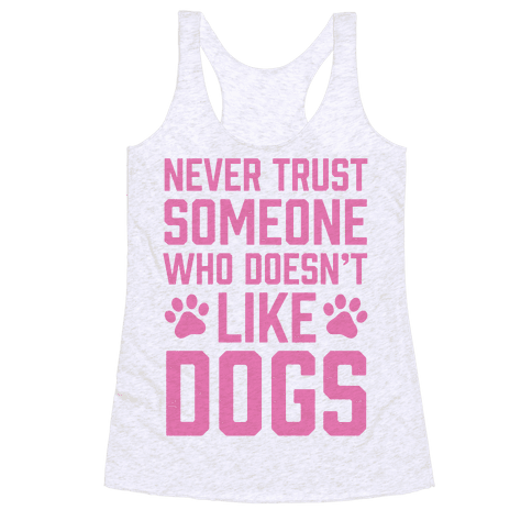 Never Trust Someone Who Doesn't Like Dogs Racerback Tank Top