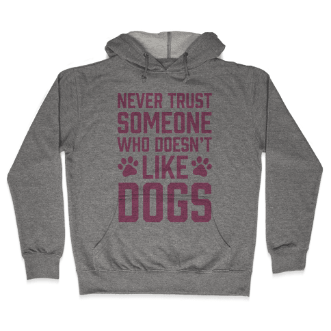 Never Trust Someone Who Doesn't Like Dogs Hooded Sweatshirt