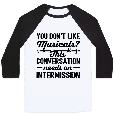 You Don't Like Musicals? Baseball Tee
