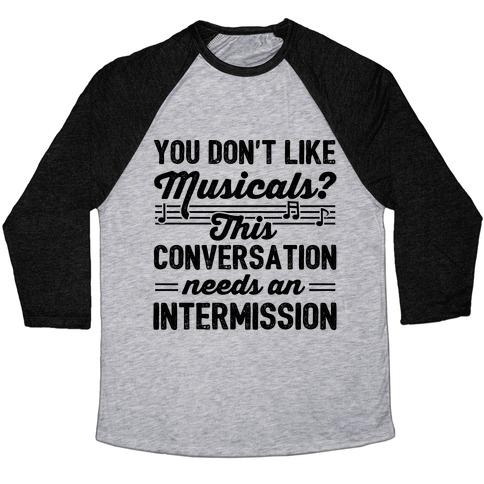 You Don't Like Musicals? Baseball Tee