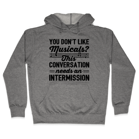 You Don't Like Musicals? Hooded Sweatshirt