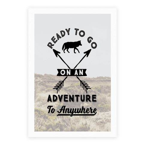 Ready To Go On An Adventure To Anywhere Poster
