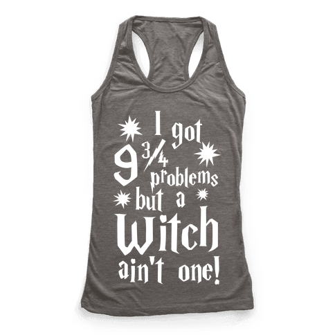 I Got 9 3/4 Problems but a Witch Ain't One!