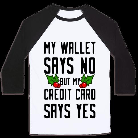 My Wallet Says No but My Credit Card Says Yes Baseball Tee