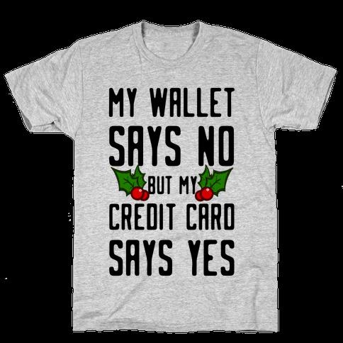 My Wallet Says No but My Credit Card Says Yes Mens T-Shirt