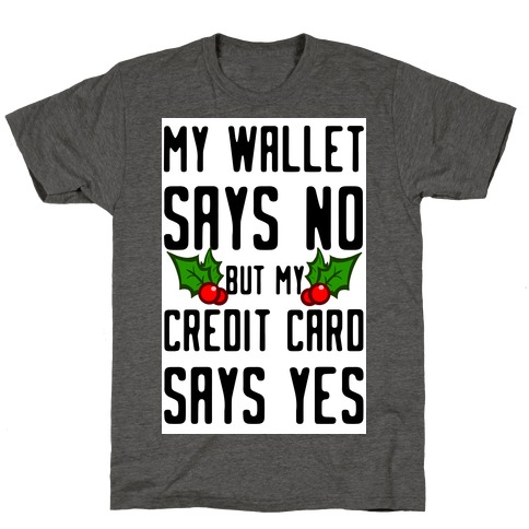 My Wallet Says No but My Credit Card Says Yes T-Shirt