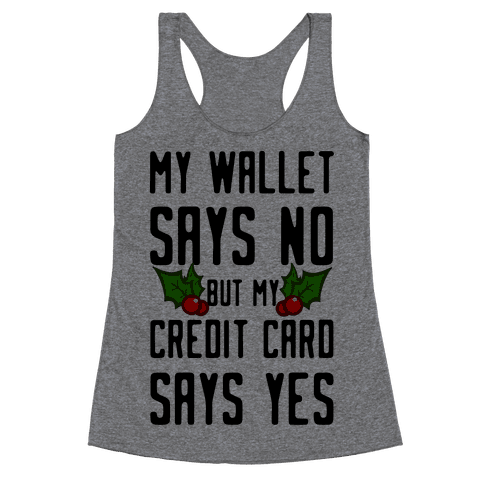 My Wallet Says No but My Credit Card Says Yes Racerback Tank Top