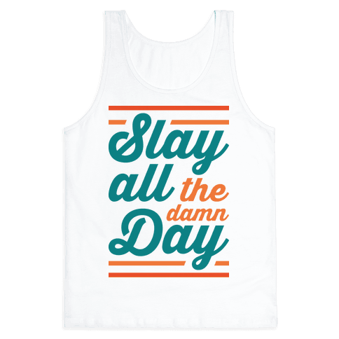 Slay All The Damn Day Tank Top