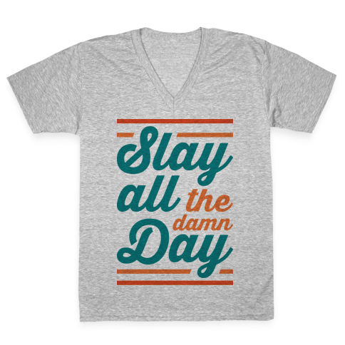 Slay All The Damn Day V-Neck Tee Shirt