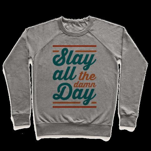 Slay All The Damn Day Pullover