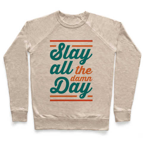Slay All The Damn Day Pullover