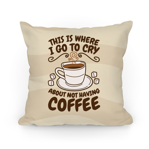 Crying Over Coffee Pillow
