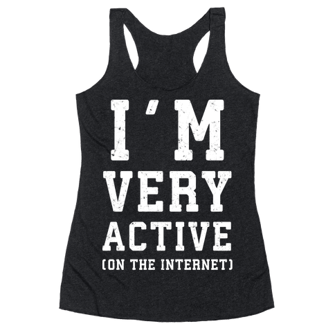 I'm Very Active (On The Internet) Racerback Tank Top