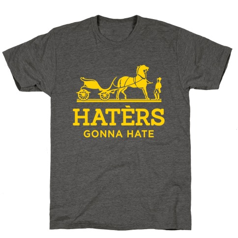 Haters Gonna Hate (Gold Hermes Parody) T-Shirt