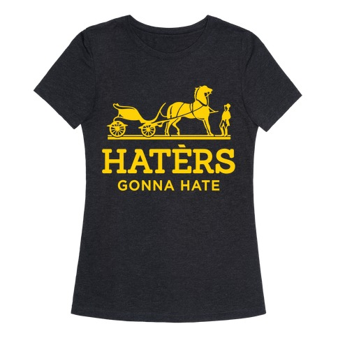206d8718 Haters Gonna Hate (Gold Hermes Parody) T-Shirt | LookHUMAN