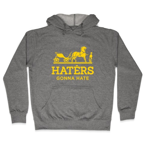 Haters Gonna Hate (Gold Hermes Parody) Hooded Sweatshirt