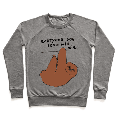 Sloth (Everyone You Love Will Die) Pullover