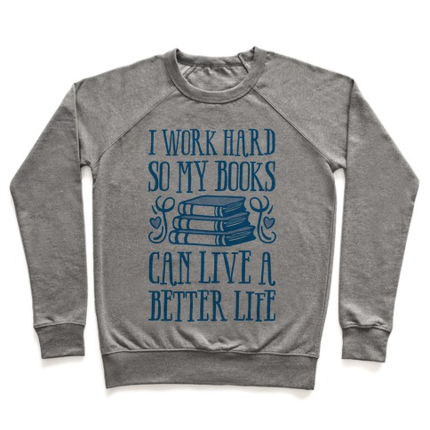 I Work Hard So My Books Can Live A Better Life Pullover