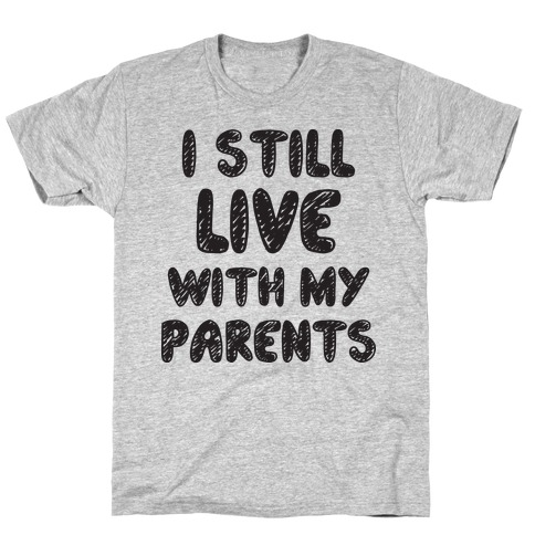 I Still Live With My Parents Mens/Unisex T-Shirt