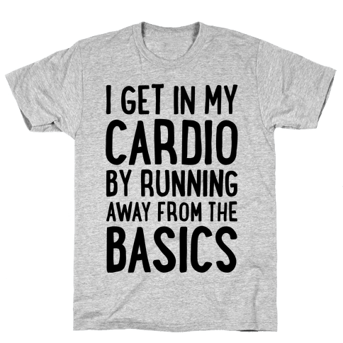 I Get In My Cardio By Running Away From The Basics Mens T-Shirt