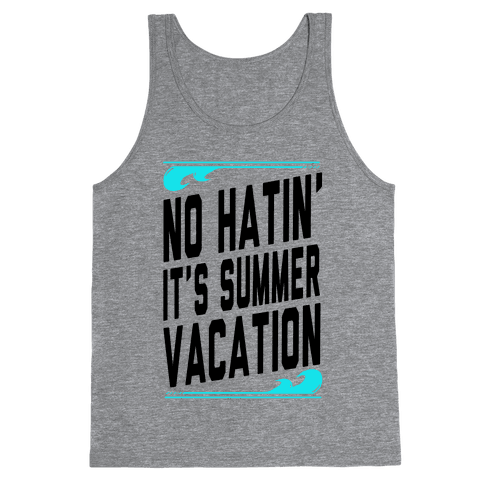 No Hatin'! It's Summer Vacation! (Tank) Tank Top