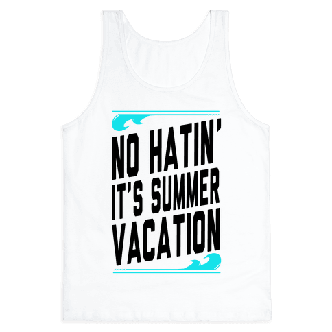 No Hatin'! It's Summer Vacation! (Tank) Tank Top