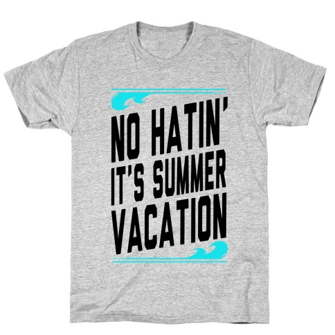No Hatin'! It's Summer Vacation! (Tank) T-Shirt